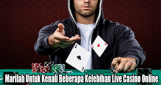 Marilah Untuk Kenali Beberapa Kelebihan Live Casino Online
